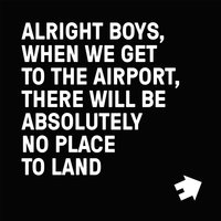 Alright Boys, When We Get to the Airport, There Will Be Absolutely No Place to Land. — Restorations