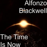 The Time Is Now — Alfonzo Blackwell