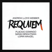 Lloyd Webber: Requiem — Andrew Lloyd Webber, Sarah Brightman, Plácido Domingo, Lorin Maazel, English Chamber Orchestra, Choir Of Winchester Cathedral