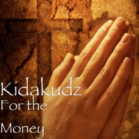 For the Money — KIDAKUDZ