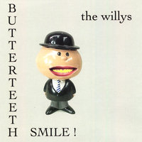 Butterteeth Smile! — The Willys