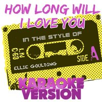 How Long Will I Love You (In the Style of Ellie Goulding) - Single — Ameritz Tracks Planet