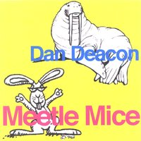 Meetle Mice — Dan Deacon
