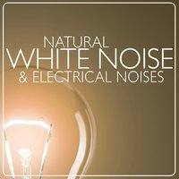 Natural White Noise & Electrical Noises — Nature White Noise for Relaxation and Meditation