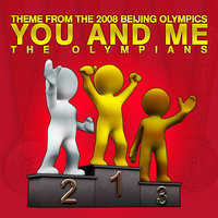 You And Me (Theme From The 2008 Beijing Olympics) — The Olympians
