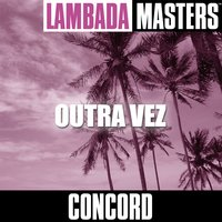 Lambada Masters: Outra Vez — Concord 747