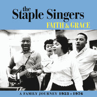 Faith And Grace: A Family Journey 1953-1976 — The Staple Singers