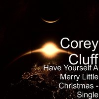 Have Yourself a Merry Little Christmas — Corey Cluff