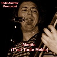 Maude (T'est toute melee) [feat. Agenda the Rock Band] — Todd Andrew Pronovost