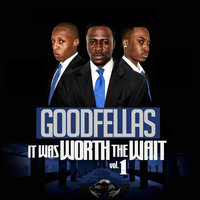 It Was Worth the Wait, Vol. 1 — Goodfellas