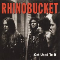 Get Used To It — Rhino Bucket