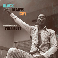Black Man's Cry: The Influence and Inspiration of Fela Kuti — сборник