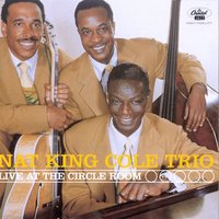 Live At The Circle Room — Nat King Cole, Nat King Cole Trio