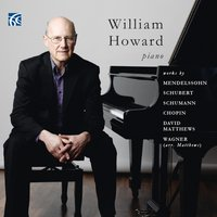 Mendelssohn, Schubert, Schumann, Chopin, Matthews, Wagner: Works for Piano — David Matthews, William Howard