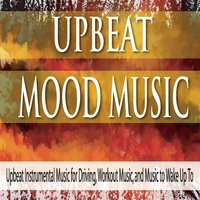 Upbeat Mood Music: Upbeat Instrumental Music for Driving, Workout Music, And Music to Wake Up To — Robbins Island Music Group