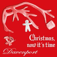 Christmas, Now It's Time — Davenport