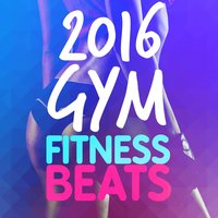 2016 Gym Fitness Beats — 2016 Gym Music