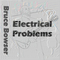 Electrical Problems — Bruce Bowser