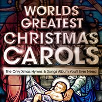 World's Greatest Christmas Carols - The Only Xmas Hymns & Songs Album You'll Ever Need — сборник