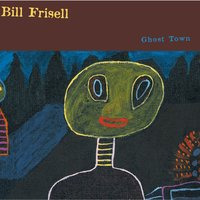 Ghost Town — Bill Frisell