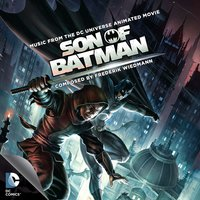 Son of Batman: Music from the DC Universe Animated Movie — Frederik Wiedmann