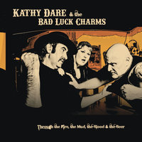 Through the Fire, the Mud, the Blood and the Beer — Kathy Dare & the Bad Luck Charms