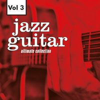 Jazz Guitar - Ultimate Collection, Vol. 3 — Herb Ellis, Jimmy Giuffre, Mundell Lowe, Herb Ellis|Jimmy Giuffre|Mundell Lowe