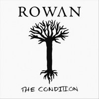 The Condition — Rowan