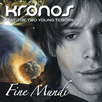 Fine mundi — Kronos, The Two Young Tenors