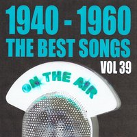 1940 - 1960 : The Best Songs, Vol. 39 — сборник
