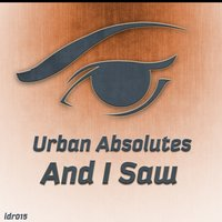 And I Saw — Urban Absolutes