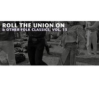 Roll the Union On & Other Folk Classics, Vol. 13 — сборник
