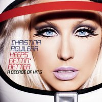 Keeps Gettin' Better: A Decade of Hits — Christina Aguilera