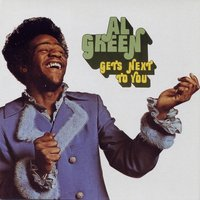 Gets Next To You — Al Green