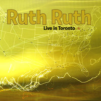 Live In Toronto — Ruth Ruth