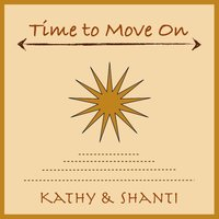 Time to Move On — Kathy & Shanti