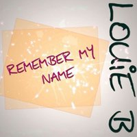 Remember My Name — Louie B