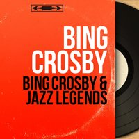 Bing Crosby & Jazz Legends — Louis Armstrong, Bing Crosby