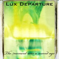 The Moment Was a Second Ago — Lux Departure