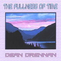The Fullness Of Time — Dean Drennan