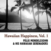 Hawaiian Happiness, Vol. 1 — Felix Mendelssohn & His Hawaiian Serenaders