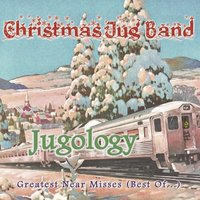 Jugology - Greatest Near Misses (Best Of...) — Christmas Jug Band