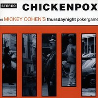 ...at Mickey Cohen's Thursdaynight pokergame — Chickenpox