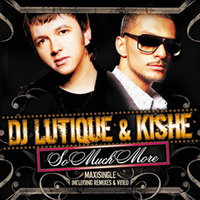 So Much More — DJ Lutique & Kishe