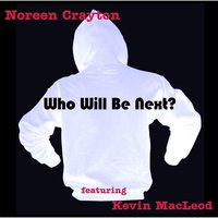 Who Will Be Next (feat. Kevin MacLeod) — Noreen Crayton