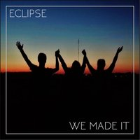 We Made It — Eclipse