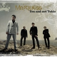 You And Not Tokio — Marquess