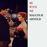 Be With Me — Malcolm Arnold