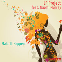 Make It Happen — LP Project, LP Project featuring Naomi Murray
