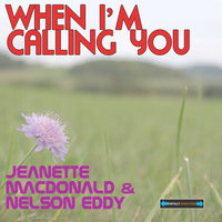 When I'm Calling You — Nelson Eddy, Jeanette MacDonald, Jeanette MacDonald and Nelson Eddy
